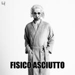 Fisico asciutto, Einstein, accappatoio, calambuh